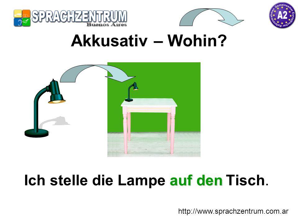 http://www.sprachzentrum.com.ar auf den Ich stelle die Lampe auf den Tisch. Akkusativ – Wohin?