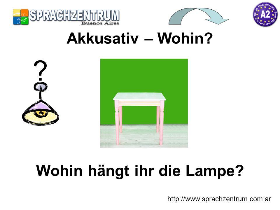 http://www.sprachzentrum.com.ar Wohin hängt ihr die Lampe? Akkusativ – Wohin? ?
