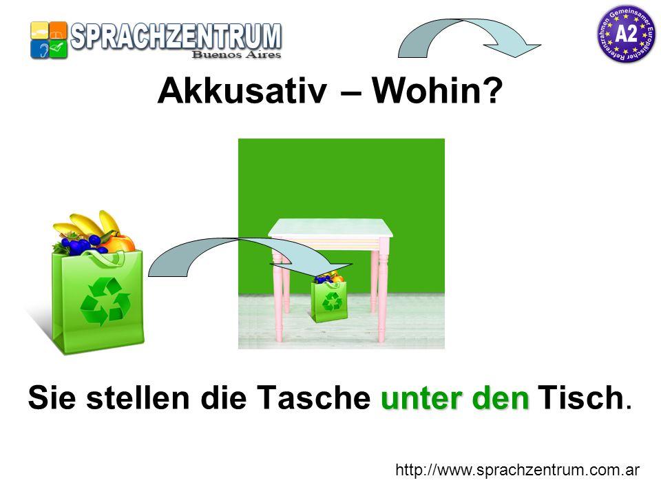 http://www.sprachzentrum.com.ar unter den Sie stellen die Tasche unter den Tisch. Akkusativ – Wohin?