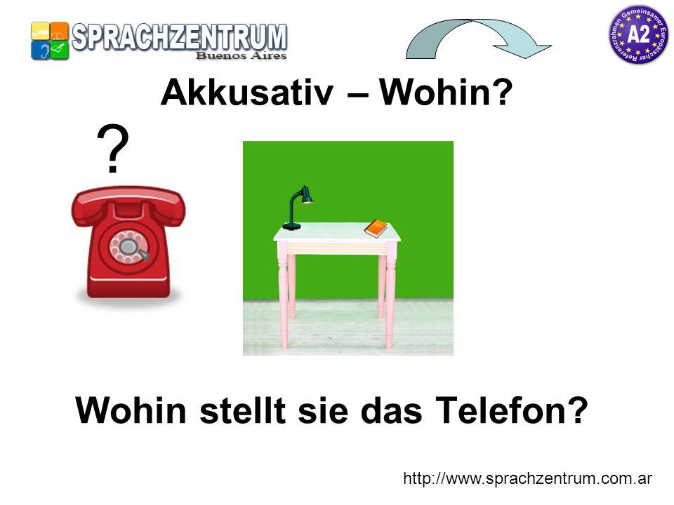 http://www.sprachzentrum.com.ar Wohin stellt sie das Telefon? Akkusativ – Wohin? ?