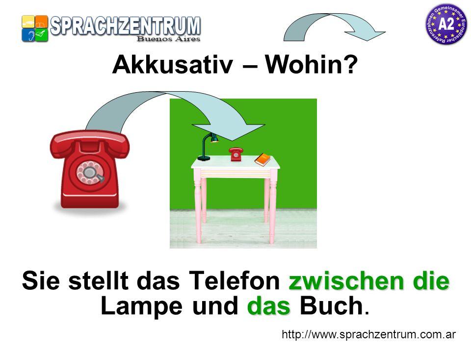 http://www.sprachzentrum.com.ar zwischen die das Sie stellt das Telefon zwischen die Lampe und das Buch. Akkusativ – Wohin?