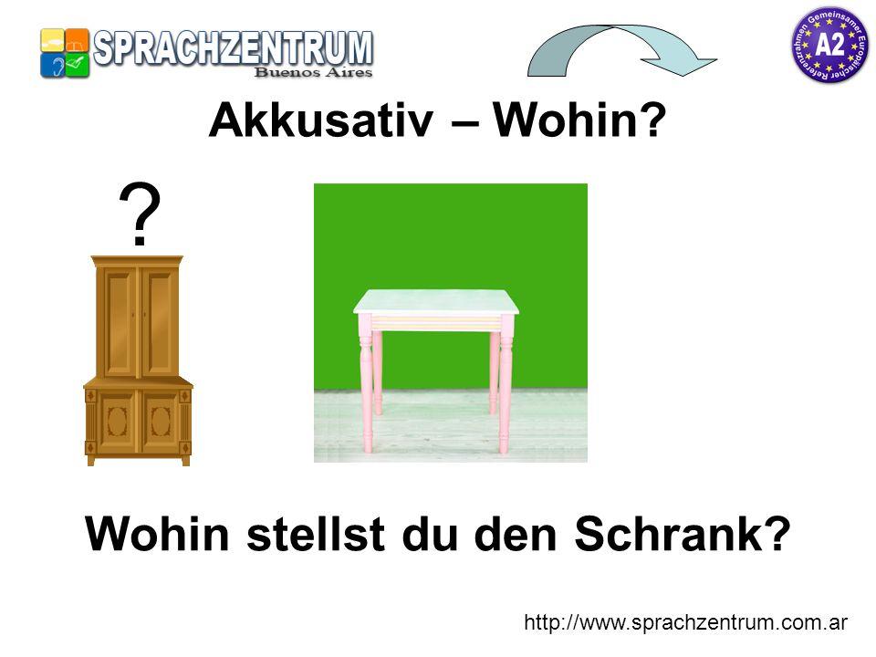 http://www.sprachzentrum.com.ar Wohin stellst du den Schrank? Akkusativ – Wohin? ?