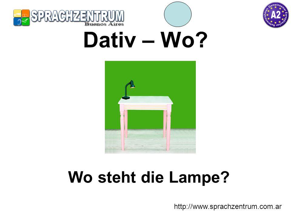 http://www.sprachzentrum.com.ar Dativ – Wo? auf dem Die Lampe steht auf dem Tisch.