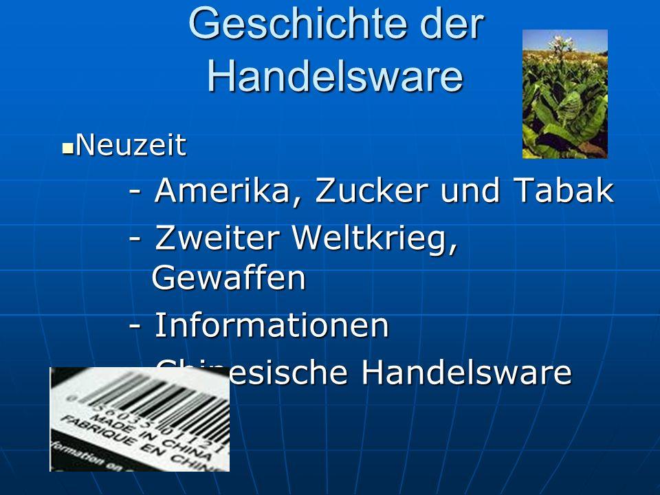 Geschichte der Handelsware Neuzeit - Amerika, Zucker und Tabak - Zweiter Weltkrieg, Gewaffen - Informationen - Chinesische Handelsware