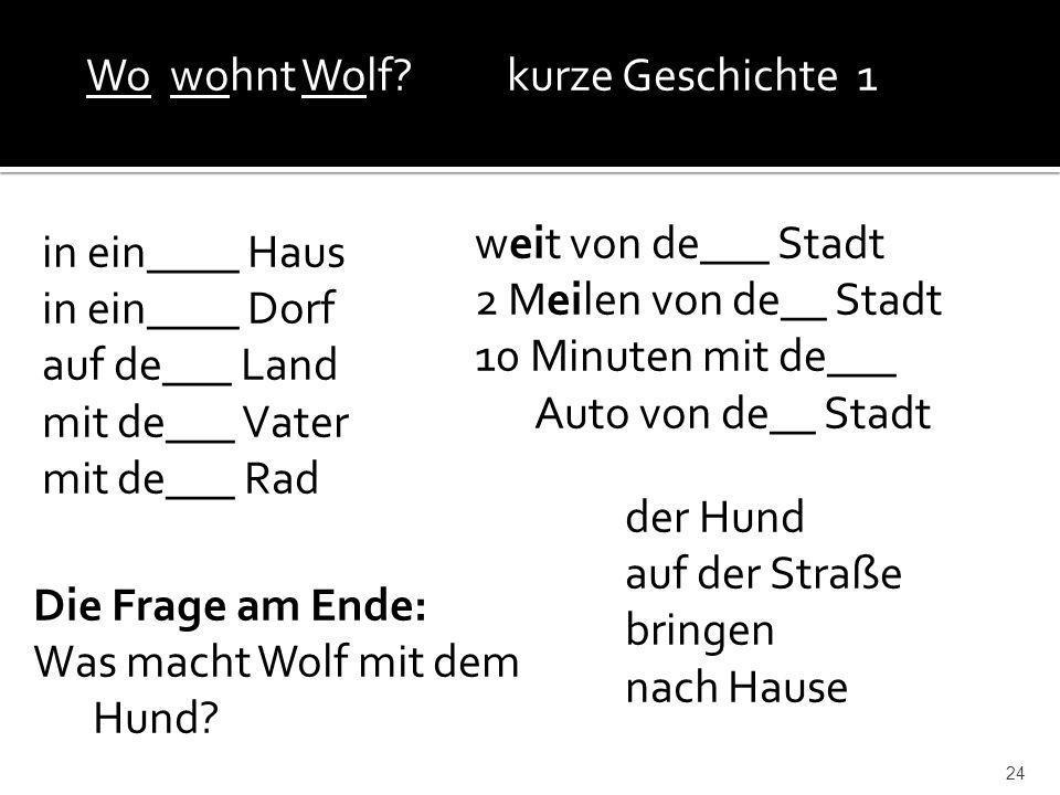 24 in ein____ Haus in ein____ Dorf auf de___ Land mit de___ Vater mit de___ Rad Wo wohnt Wolf? kurze Geschichte 1 weit von de___ Stadt 2 Meilen von de