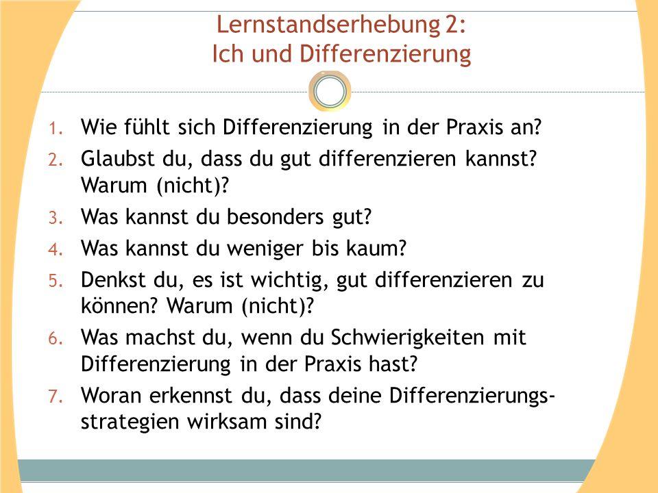 Lernstandserhebung 2: Ich und Differenzierung 1. Wie fühlt sich Differenzierung in der Praxis an? 2. Glaubst du, dass du gut differenzieren kannst? Wa