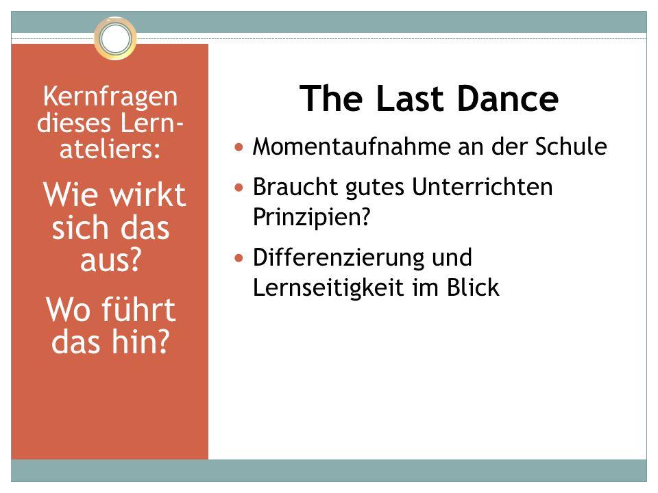 Kernfragen dieses Lern- ateliers: Wie wirkt sich das aus? Wo führt das hin? The Last Dance Momentaufnahme an der Schule Braucht gutes Unterrichten Pri