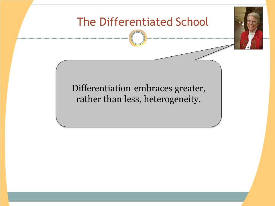 The Differentiated School Differentiation embraces greater, rather than less, heterogeneity.