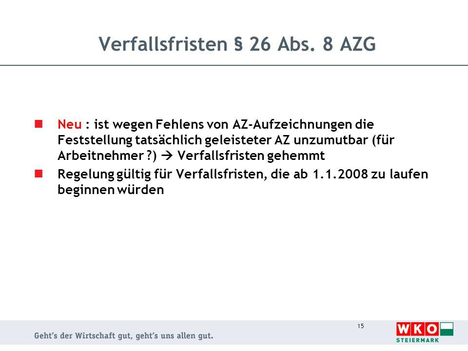 15 Verfallsfristen § 26 Abs. 8 AZG Neu : ist wegen Fehlens von AZ-Aufzeichnungen die Feststellung tatsächlich geleisteter AZ unzumutbar (für Arbeitneh