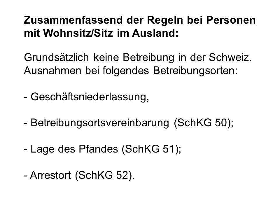 Zusammenfassend der Regeln bei Personen mit Wohnsitz/Sitz im Ausland: Grundsätzlich keine Betreibung in der Schweiz.