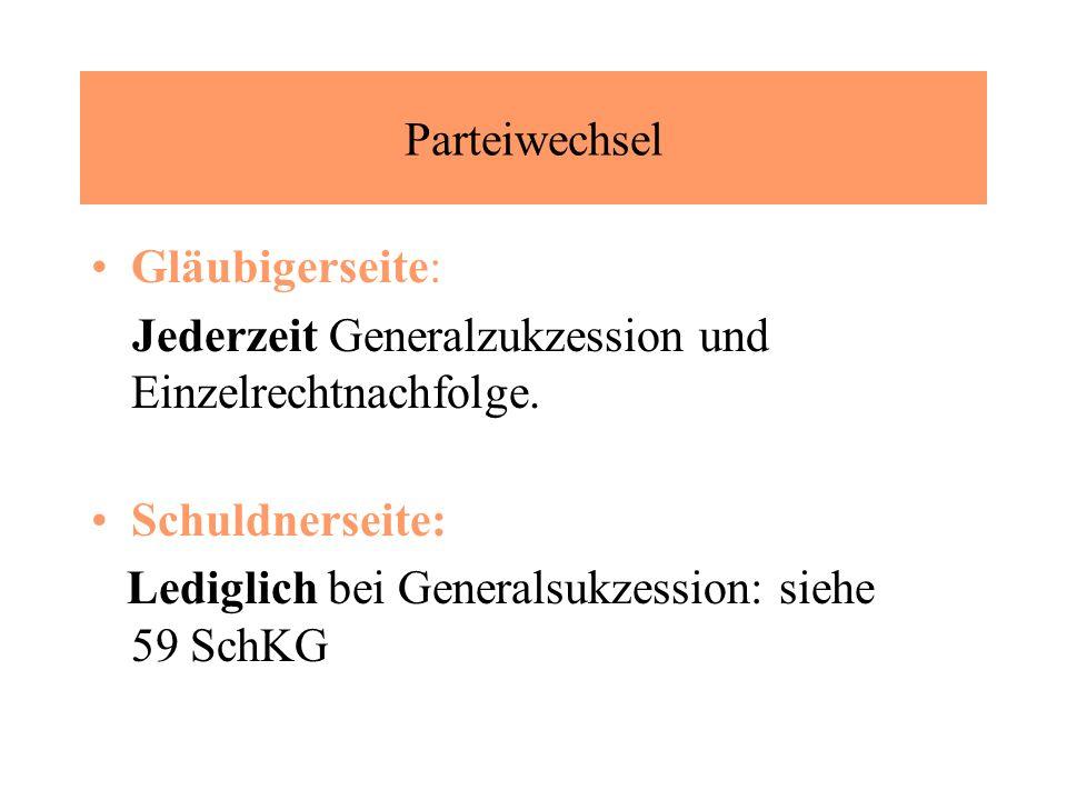 Parteiwechsel Gläubigerseite: Jederzeit Generalzukzession und Einzelrechtnachfolge.