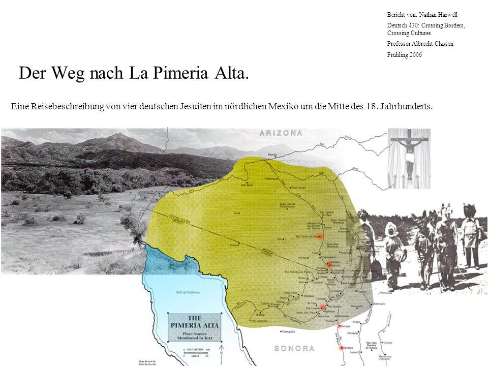 Der Weg nach La Pimeria Alta. Eine Reisebeschreibung von vier deutschen Jesuiten im nördlichen Mexiko um die Mitte des 18. Jahrhunderts. Bericht von: