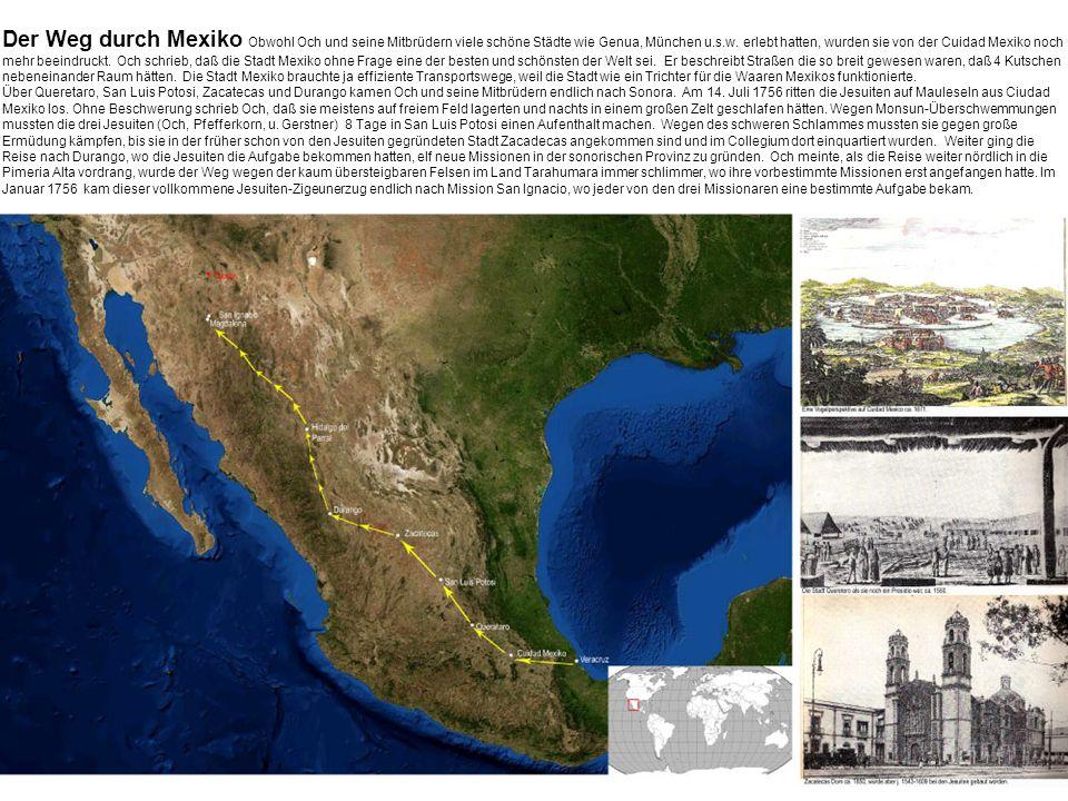 Der Weg durch Mexiko Obwohl Och und seine Mitbrüdern viele schöne Städte wie Genua, München u.s.w. erlebt hatten, wurden sie von der Cuidad Mexiko noc