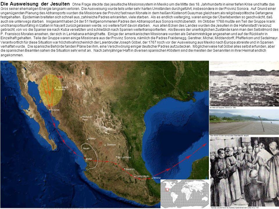Die Ausweisung der Jesuiten Ohne Frage steckte das jesuitische Missionssystem in Mexiko um die Mitte des 18. Jahrhunderts in einer tiefen Krise und ha