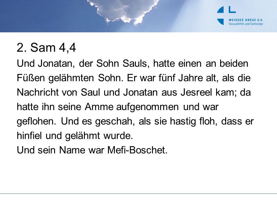 2. Sam 4,4 Und Jonatan, der Sohn Sauls, hatte einen an beiden Füßen gelähmten Sohn. Er war fünf Jahre alt, als die Nachricht von Saul und Jonatan aus