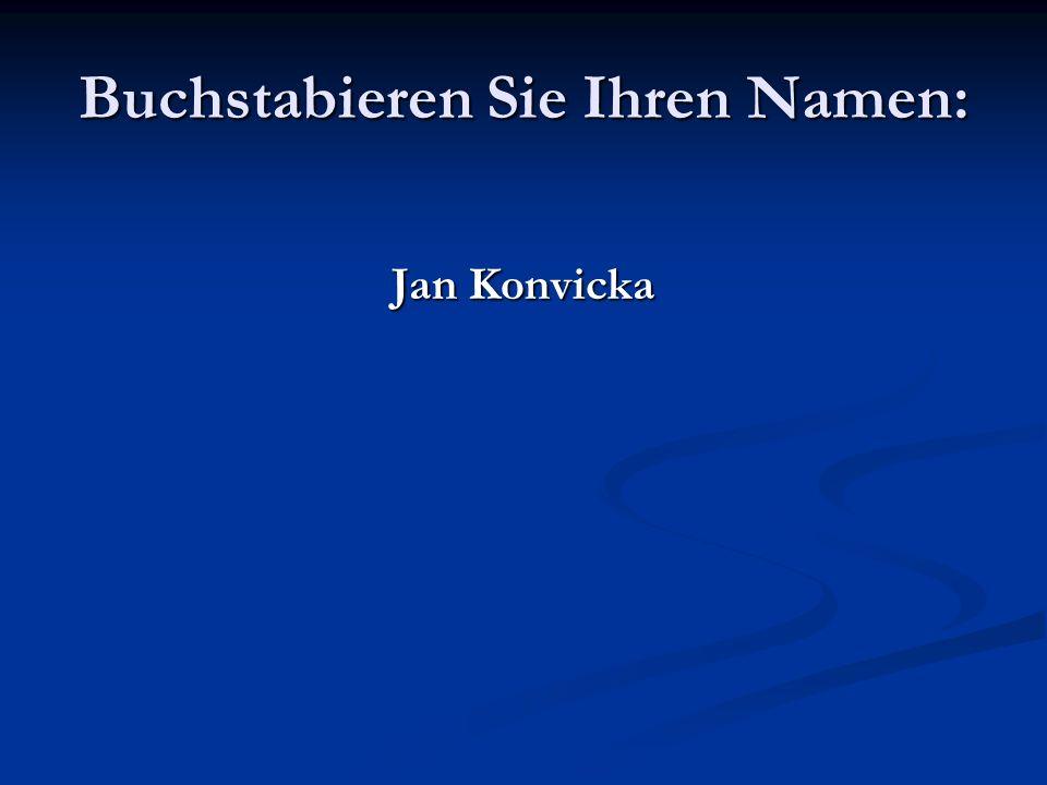 Buchstabieren Sie Ihren Namen: Jan Konvicka