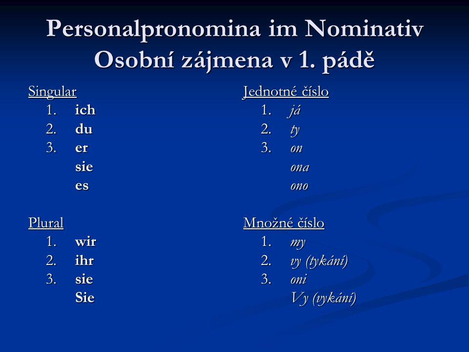 Personalpronomina im Nominativ Osobní zájmena v 1. pádě Singular 1. ich 2. du 3. er sieesPlural 1. wir 2. ihr 3. sie Sie Jednotné číslo 1. já 2. ty 3.