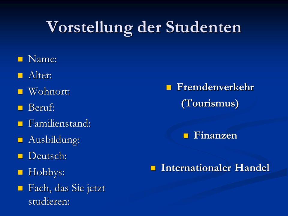 Vorstellung der Studenten Name: Name: Alter: Alter: Wohnort: Wohnort: Beruf: Beruf: Familienstand: Familienstand: Ausbildung: Ausbildung: Deutsch: Deu
