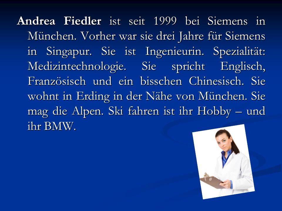 Andrea Fiedler ist seit 1999 bei Siemens in München. Vorher war sie drei Jahre für Siemens in Singapur. Sie ist Ingenieurin. Spezialität: Medizintechn