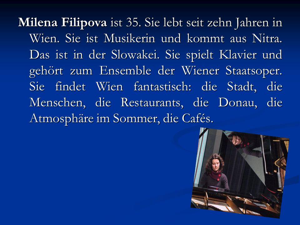 Milena Filipova ist 35. Sie lebt seit zehn Jahren in Wien. Sie ist Musikerin und kommt aus Nitra. Das ist in der Slowakei. Sie spielt Klavier und gehö