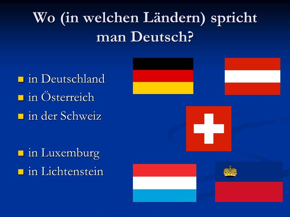 Wo (in welchen Ländern) spricht man Deutsch? in Deutschland in Deutschland in Österreich in Österreich in der Schweiz in der Schweiz in Luxemburg in L