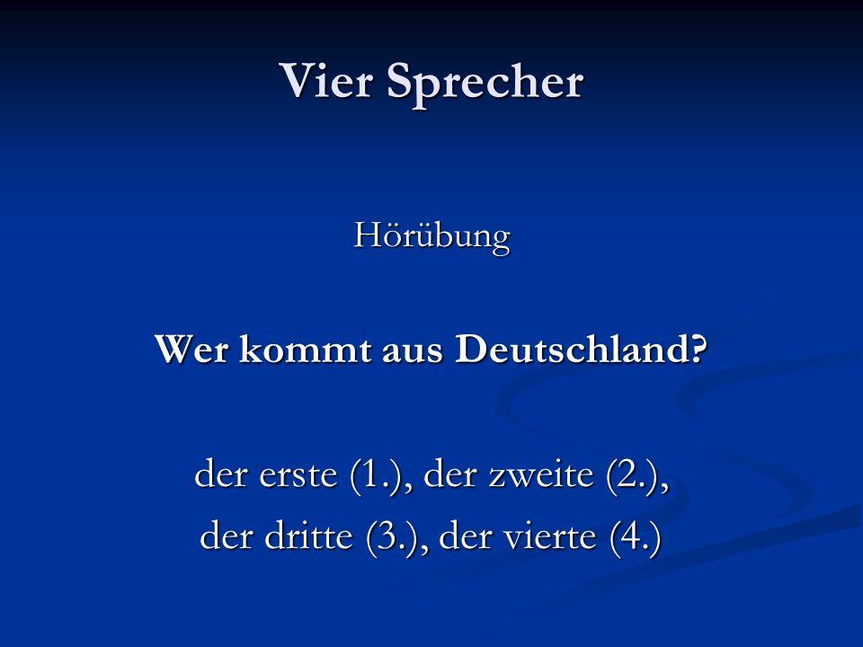 Vier Sprecher Hörübung Wer kommt aus Deutschland? der erste (1.), der zweite (2.), der dritte (3.), der vierte (4.)