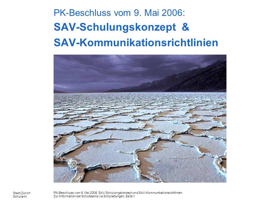 PK-Beschluss vom 9. Mai 2006, SAV-Schulungskonzept und SAV-Kommunikationsrichtlinien Zur Information der Schulteams via Schulleitungen, Seite 1 Stadt