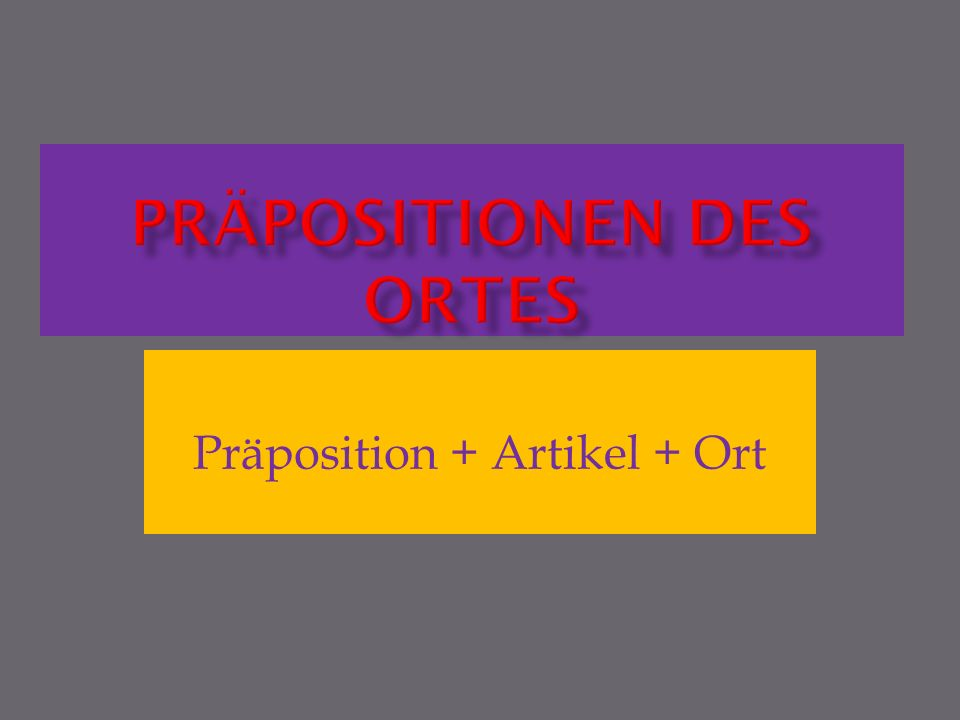 Präposition + Artikel + Ort