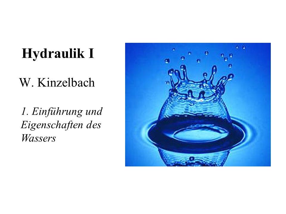 Hydraulik I W. Kinzelbach 1. Einführung und Eigenschaften des Wassers