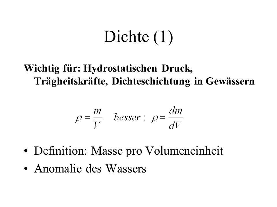 Dichte (1) Wichtig für: Hydrostatischen Druck, Trägheitskräfte, Dichteschichtung in Gewässern Definition: Masse pro Volumeneinheit Anomalie des Wasser