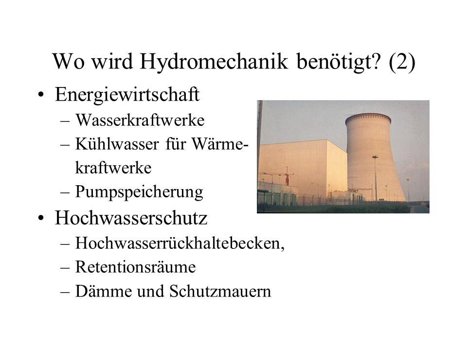 Wo wird Hydromechanik benötigt? (2) Energiewirtschaft –Wasserkraftwerke –Kühlwasser für Wärme- kraftwerke –Pumpspeicherung Hochwasserschutz –Hochwasse