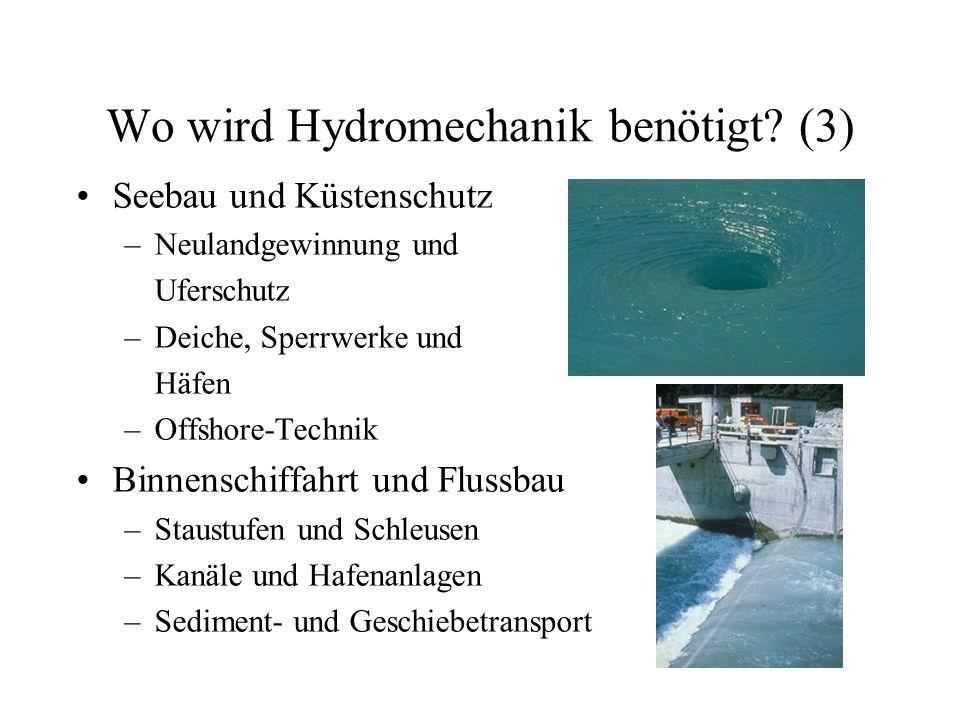 Wo wird Hydromechanik benötigt? (3) Seebau und Küstenschutz –Neulandgewinnung und Uferschutz –Deiche, Sperrwerke und Häfen –Offshore-Technik Binnensch
