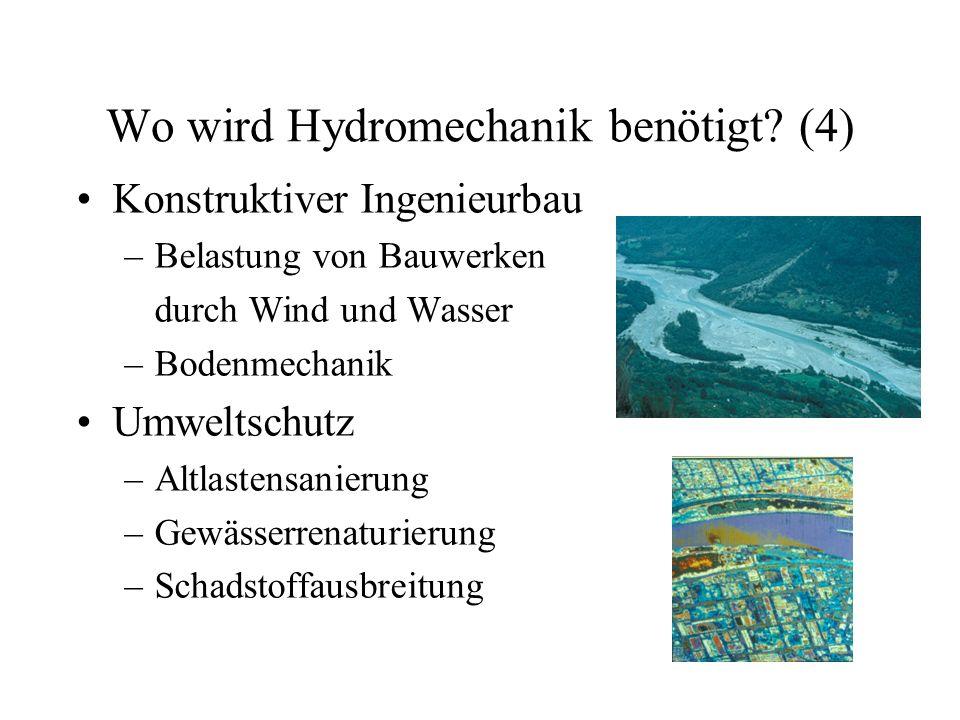Wo wird Hydromechanik benötigt? (4) Konstruktiver Ingenieurbau –Belastung von Bauwerken durch Wind und Wasser –Bodenmechanik Umweltschutz –Altlastensa