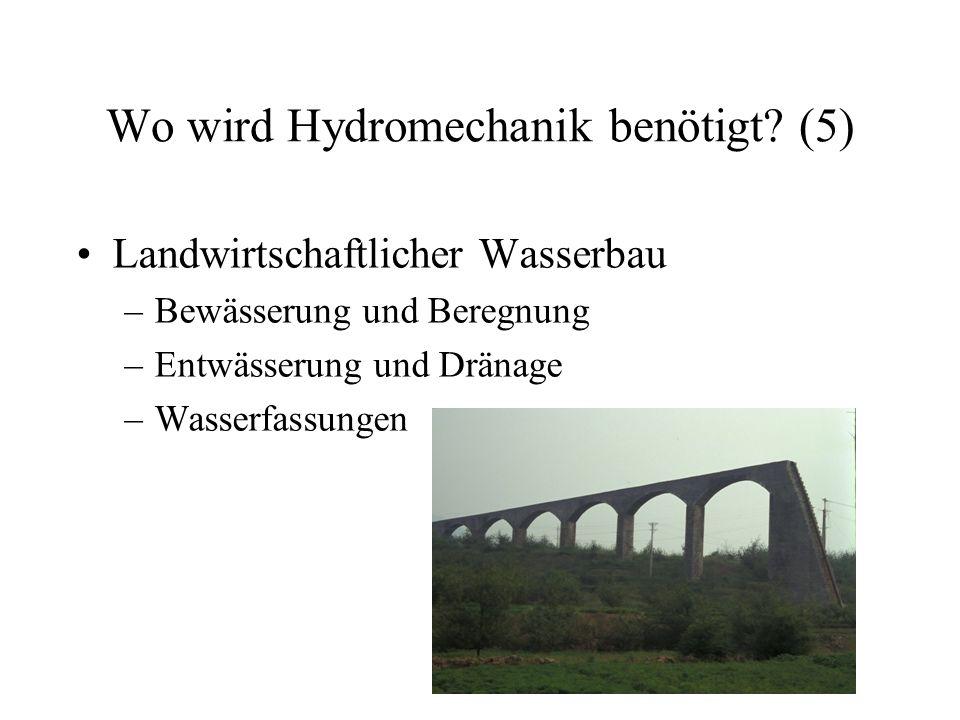 Wo wird Hydromechanik benötigt? (5) Landwirtschaftlicher Wasserbau –Bewässerung und Beregnung –Entwässerung und Dränage –Wasserfassungen