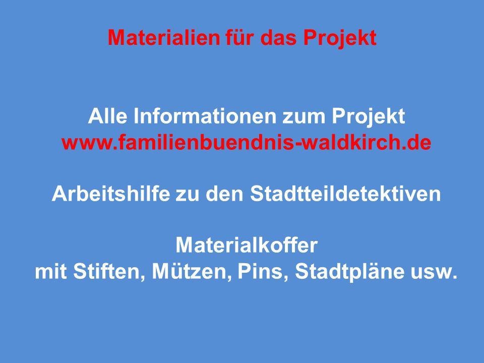 Materialien für das Projekt Alle Informationen zum Projekt www.familienbuendnis-waldkirch.de Arbeitshilfe zu den Stadtteildetektiven Materialkoffer mi