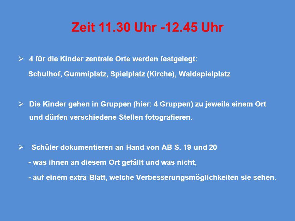 Zeit 11.30 Uhr -12.45 Uhr 4 für die Kinder zentrale Orte werden festgelegt: Schulhof, Gummiplatz, Spielplatz (Kirche), Waldspielplatz Die Kinder gehen
