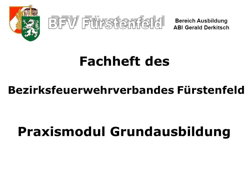 Bereich Ausbildung ABI Gerald Derkitsch Fachheft des Bezirksfeuerwehrverbandes Fürstenfeld Praxismodul Grundausbildung