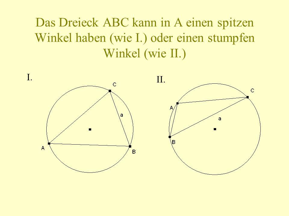 Das Dreieck ABC kann in A einen spitzen Winkel haben (wie I.) oder einen stumpfen Winkel (wie II.) I.