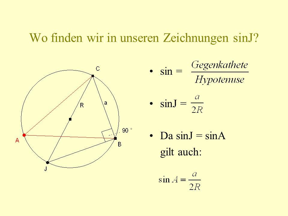 Wo finden wir in unseren Zeichnungen sinJ? sin = sinJ = Da sinJ = sinA gilt auch: