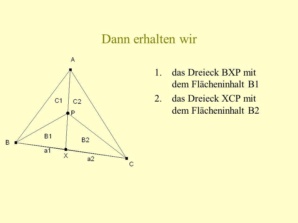 Dann erhalten wir 1.das Dreieck BXP mit dem Flächeninhalt B1 2.das Dreieck XCP mit dem Flächeninhalt B2