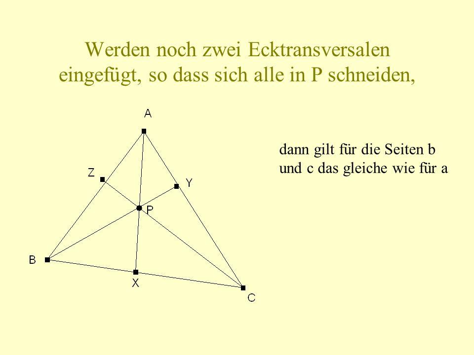 Werden noch zwei Ecktransversalen eingefügt, so dass sich alle in P schneiden, dann gilt für die Seiten b und c das gleiche wie für a