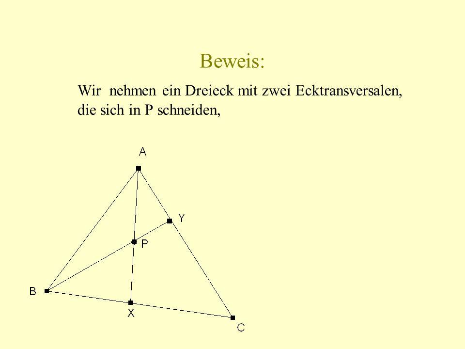 Wir nehmen ein Dreieck mit zwei Ecktransversalen, die sich in P schneiden,