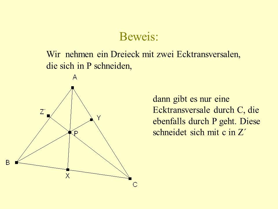 Beweis: Wir nehmen ein Dreieck mit zwei Ecktransversalen, die sich in P schneiden, dann gibt es nur eine Ecktransversale durch C, die ebenfalls durch