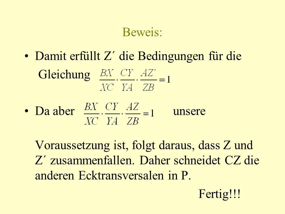 Beweis: Damit erfüllt Z´ die Bedingungen für die Gleichung Da aber unsere Voraussetzung ist, folgt daraus, dass Z und Z´ zusammenfallen. Daher schneid
