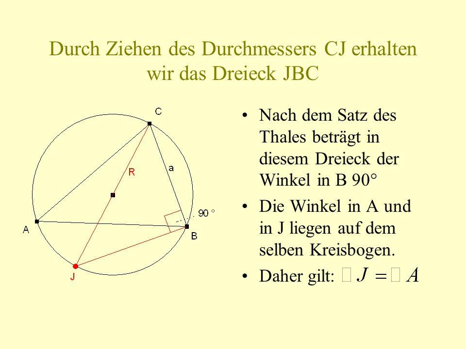 Durch Ziehen des Durchmessers CJ erhalten wir das Dreieck JBC Nach dem Satz des Thales beträgt in diesem Dreieck der Winkel in B 90° Die Winkel in A u