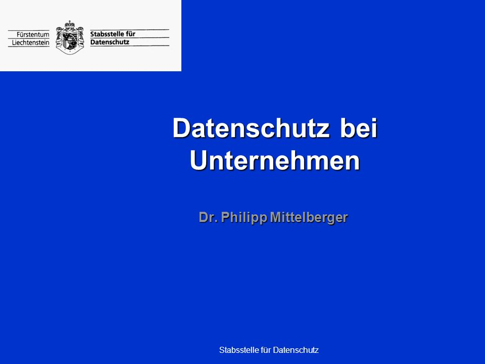 Stabsstelle für Datenschutz Datenschutz bei Unternehmen Dr. Philipp Mittelberger