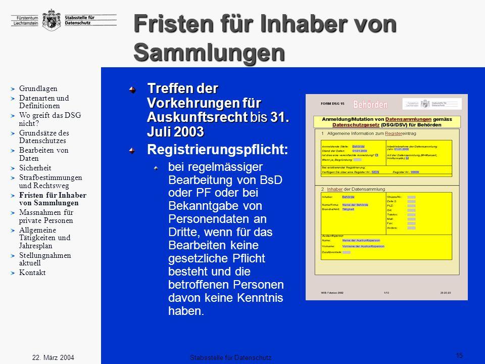 15 Stabsstelle für Datenschutz22. März 2004 Fristen für Inhaber von Sammlungen Treffen der Vorkehrungen für Auskunftsrecht bis 31. Juli 2003 Registrie