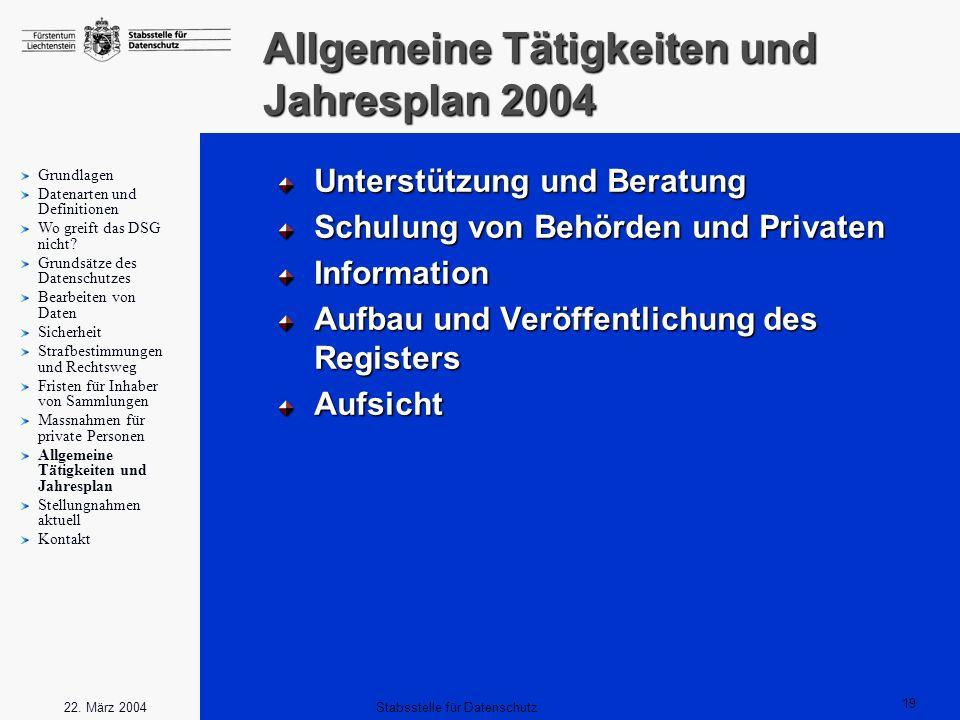 19 Stabsstelle für Datenschutz22. März 2004 Allgemeine Tätigkeiten und Jahresplan 2004 Unterstützung und Beratung Schulung von Behörden und Privaten I