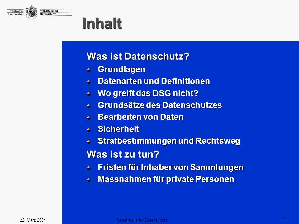 2 Stabsstelle für Datenschutz22. März 2004 Inhalt Was ist Datenschutz? Grundlagen Datenarten und Definitionen Wo greift das DSG nicht? Grundsätze des