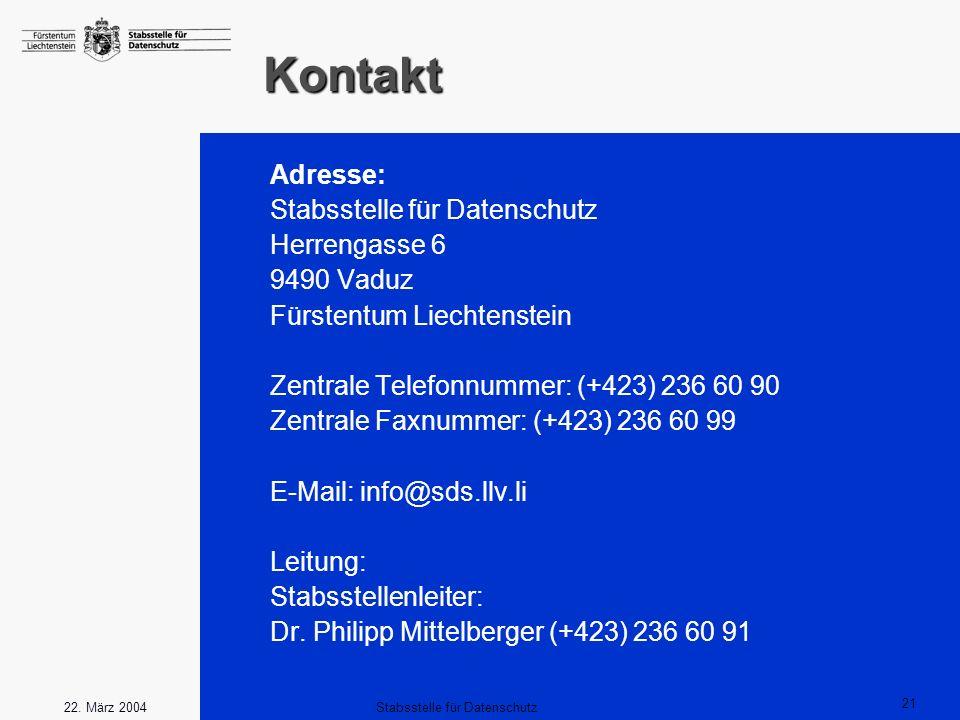 21 Stabsstelle für Datenschutz22. März 2004 Kontakt Adresse: Stabsstelle für Datenschutz Herrengasse 6 9490 Vaduz Fürstentum Liechtenstein Zentrale Te